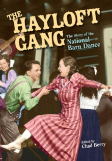 The Hayloft Gang : The Story of the National Barn Dance, Paperback Book