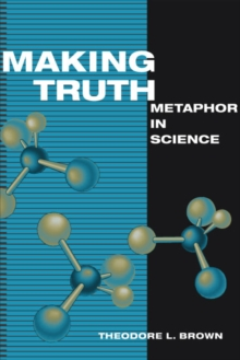 Making Truth : Metaphor in Science, Paperback / softback Book