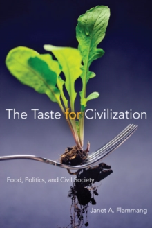 The Taste for Civilization : Food, Politics, and Civil Society, Paperback / softback Book