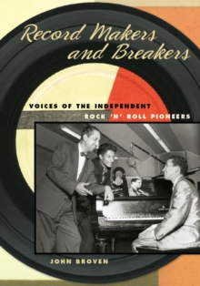 Record Makers and Breakers : Voices of the Independent Rock 'n' Roll Pioneers, Paperback / softback Book
