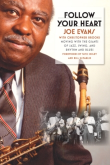 Follow Your Heart : Moving with the Giants of Jazz, Swing, and Rhythm and Blues, Paperback / softback Book