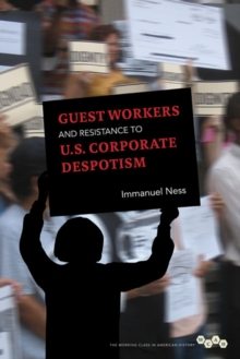 Guest Workers and Resistance to U.S. Corporate Despotism, Paperback / softback Book