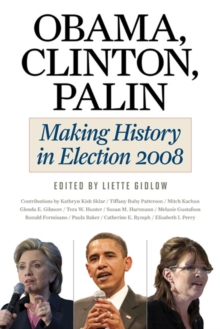 Obama, Clinton, Palin : Making History in Elections 2008, Paperback / softback Book