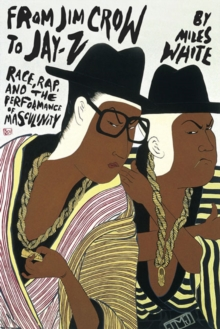 From Jim Crow to Jay-Z : Race, Rap, and the Performance of Masculinity, Paperback / softback Book