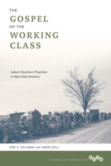 The Gospel of the Working Class : Labor's Southern Prophets in New Deal America, Paperback Book