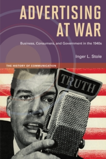 Advertising at War : Business, Consumers, and Government in the 1940s, Paperback / softback Book