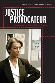 Justice Provocateur : Jane Tennison and Policing in Prime Suspect, Paperback / softback Book