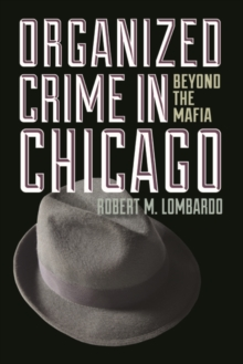 Organized Crime in Chicago : Beyond the Mafia, Paperback / softback Book