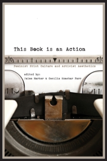 This Book is an Action : Feminist Print Culture and Activist Aesthetics, Paperback Book
