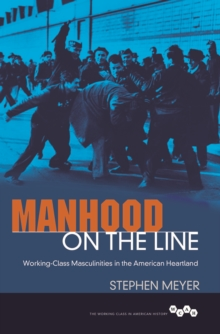 Manhood on the Line : Working-Class Masculinities in the American Heartland, Paperback Book