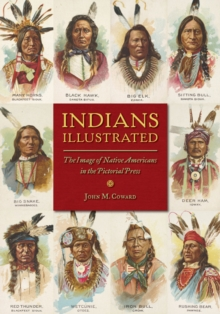 Indians Illustrated : The Image of Native Americans in the Pictorial Press, Paperback / softback Book