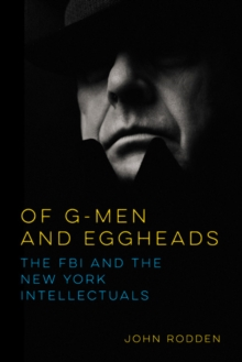 Of G-Men and Eggheads : The FBI and the New York Intellectuals, Paperback / softback Book