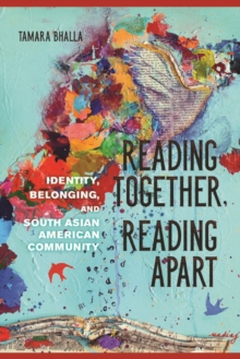 Reading Together, Reading Apart : Identity, Belonging, and South Asian American Community, Paperback / softback Book