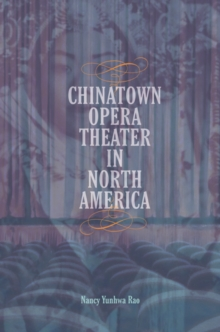 Chinatown Opera Theater in North America, Paperback / softback Book