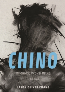 Chino : Anti-Chinese Racism in Mexico, 1880-1940, Paperback Book