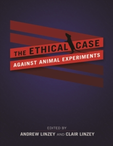 The Ethical Case against Animal Experiments, Paperback / softback Book