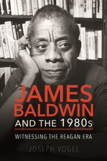 James Baldwin and the 1980s : Witnessing the Reagan Era, Paperback / softback Book
