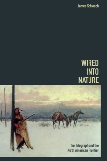 Wired into Nature : The Telegraph and the North American Frontier, Paperback / softback Book