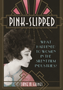 Pink-Slipped : What Happened to Women in the Silent Film Industries?, Paperback / softback Book