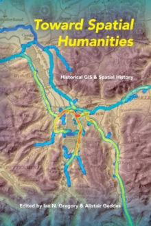Toward Spatial Humanities : Historical GIS and Spatial History, Paperback / softback Book