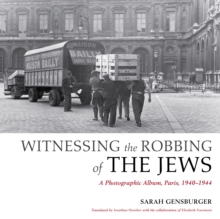 Witnessing the Robbing of the Jews : A Photographic Album, Paris, 1940-1944, Hardback Book
