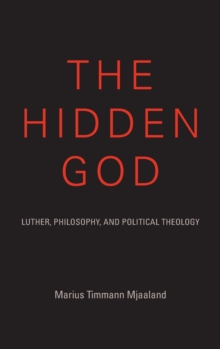 The Hidden God : Luther, Philosophy, and Political Theology, Hardback Book