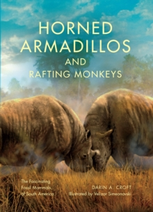 Horned Armadillos and Rafting Monkeys : The Fascinating Fossil Mammals of South America, Hardback Book