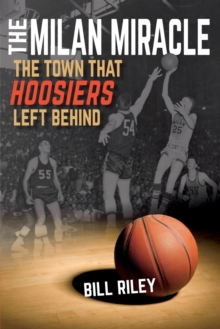 The Milan Miracle : The Town that Hoosiers Left Behind, Paperback / softback Book