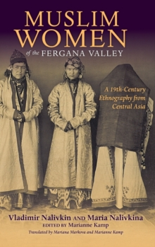Muslim Women of the Fergana Valley : A 19th-Century Ethnography from Central Asia, Hardback Book