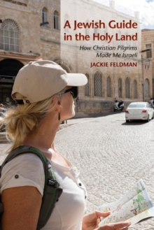 A Jewish Guide in the Holy Land : How Christian Pilgrims Made Me Israeli, Paperback / softback Book