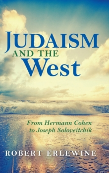 Judaism and the West : From Hermann Cohen to Joseph Soloveitchik, Hardback Book