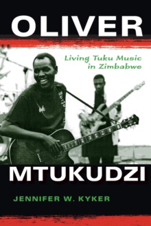 Oliver Mtukudzi : Living Tuku Music in Zimbabwe, Paperback / softback Book