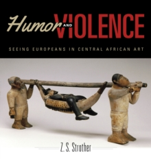 Humor and Violence : Seeing Europeans in Central African Art, Paperback / softback Book