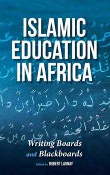 Islamic Education in Africa : Writing Boards and Blackboards, Hardback Book