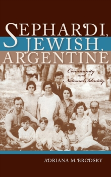 Sephardi, Jewish, Argentine : Community and National Identity, 1880-1960, Hardback Book