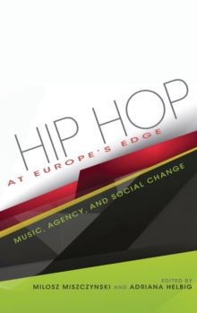 Hip Hop at Europe's Edge : Music, Agency, and Social Change, Hardback Book