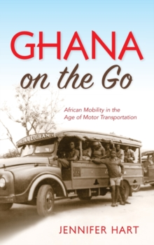 Ghana on the Go : African Mobility in the Age of Motor Transportation, Hardback Book