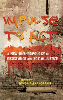 Impulse to Act : A New Anthropology of Resistance and Social Justice, Hardback Book