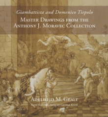 Giambattista and Domenico Tiepolo : Master Drawings from the Anthony J. Moravec Collection, Hardback Book