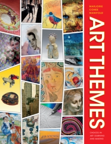 Art Themes : Choices in Art Learning and Making, Paperback / softback Book