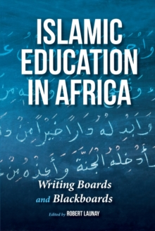 Islamic Education in Africa : Writing Boards and Blackboards, Paperback / softback Book