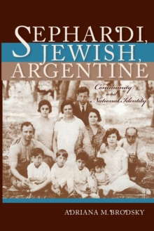 Sephardi, Jewish, Argentine : Community and National Identity, 1880-1960, Paperback / softback Book