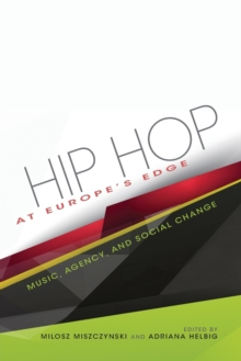 Hip Hop at Europe's Edge : Music, Agency, and Social Change, Paperback Book