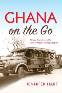 Ghana on the Go : African Mobility in the Age of Motor Transportation, Paperback / softback Book