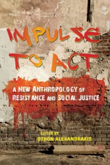 Impulse to Act : A New Anthropology of Resistance and Social Justice, Paperback / softback Book