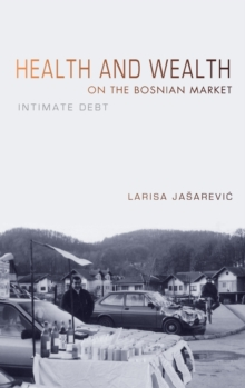 Health and Wealth on the Bosnian Market : Intimate Debt, Hardback Book