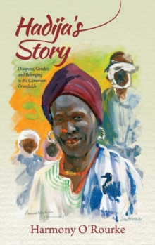 Hadija's Story : Diaspora, Gender, and Belonging in the Cameroon Grassfields, Hardback Book