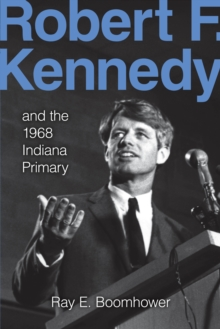 Robert F. Kennedy and the 1968 Indiana Primary, Paperback / softback Book