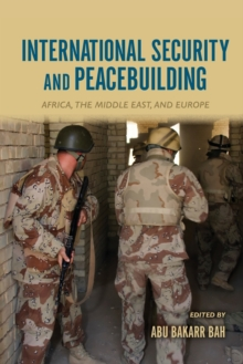 International Security and Peacebuilding : Africa, the Middle East, and Europe, Paperback / softback Book