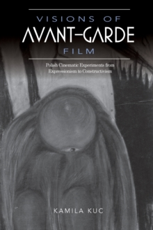 Visions of Avant-Garde Film : Polish Cinematic Experiments from Expressionism to Constructivism, Paperback / softback Book